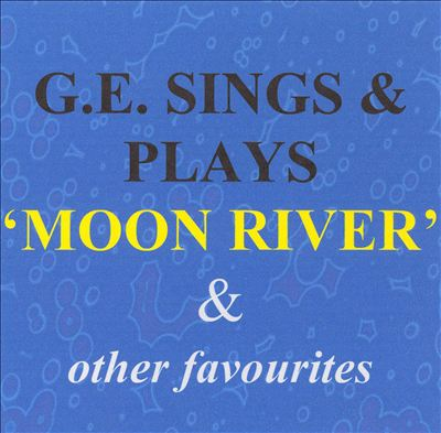 G.E. Sings & Plays Moon River & Other Favourites