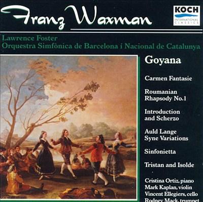 Franz Waxman: Goyana; Carmen Fantasie; Roumanian Rhapsody No. 1; Introduction and Scherzo; Auld Lange Syne Variations
