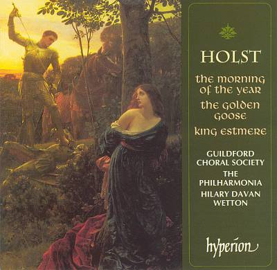 Holst: The Morning of the Year; The Golden Goose; King Estmere
