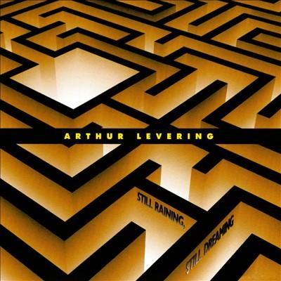 Arthur Levering: Still Raining, Still Dreaming