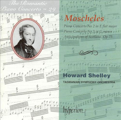 The Romantic Piano Concerto, Vol. 29: Moscheles: Piano Concertos Nos. 2 & 3; Anticipations of Scotland