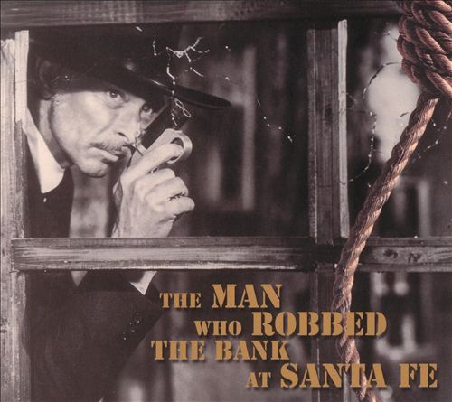 The Man Who Robbed the Bank at Santa Fe