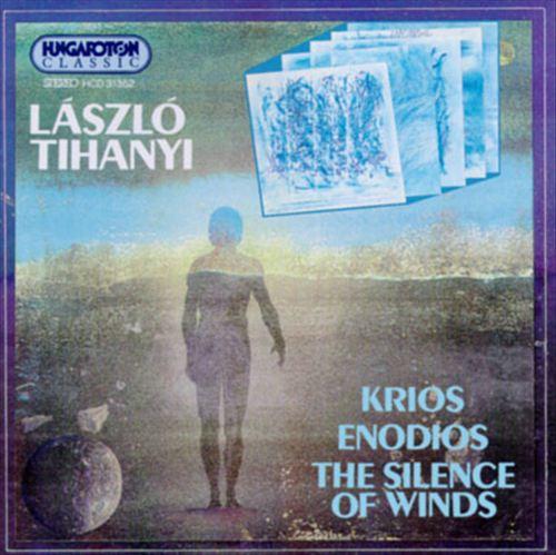 László Tihanyi: Krios; Enodios; The Silence of Winds