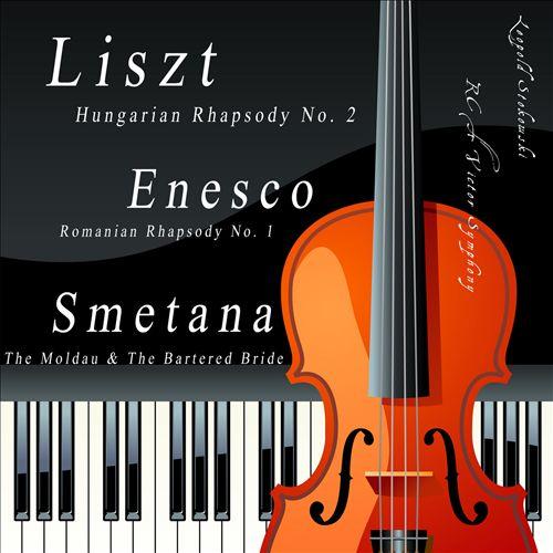Liszt: Hungarian Rhapsody No. 2; Enescu: Romanian Rhapsody No. 1; Smetana: The Moldau; The Bartered Bride