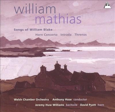 William Mathias: Songs of William Blake; Horn Concerto; Intrada; Threnos