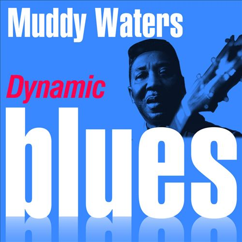 Dynamic Blues: Muddy Waters: 50 Essential Tracks