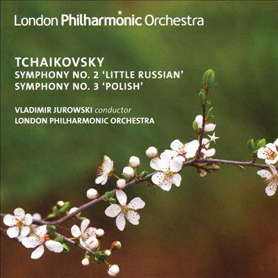 Tchaikovsky: Symphony No. 2 'Little Russian'; Symphony No. 3 'Polish'