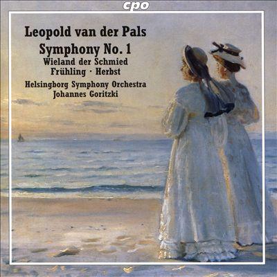 Leopold van der Pals: Symphony No. 1; Wieland der Schmied; Frühling; Herbst