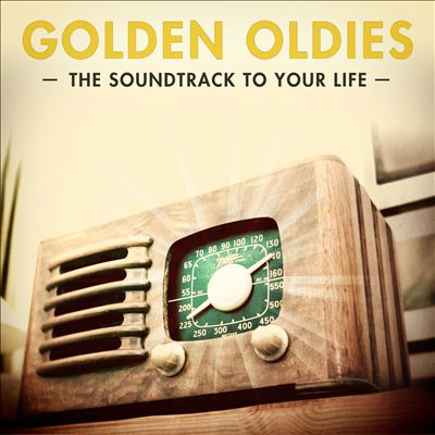 Golden Oldies: The Soundtrack of Your Life (100 Classic Radio Hits)