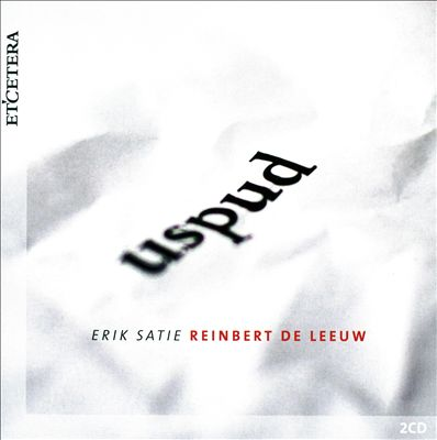 Uspud: Reinbert de Leeuw Plays Erik Satie