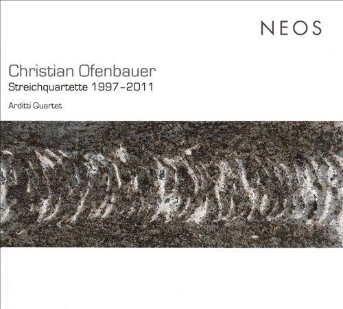 Christian Ofenbauer: Streichquartette 1997-2011