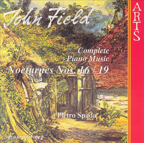 John Field: Complete Piano Music: Nocturnes Nos. 16 & 19