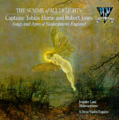 The Summe of All Delights - Songs and Ayres of Shakespeare's England