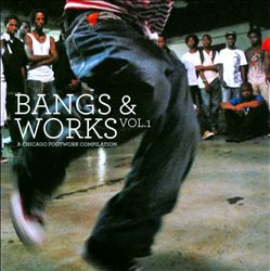 Bangs & Works, Vol. 1: A Chicago Footwork Compilation