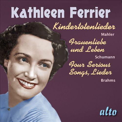 Mahler: Kindertotenlieder; Schumann: Frauenliebe un Leben; Brahms: Four Serious Songs