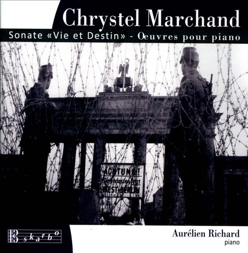 """Chrystel Marchand: Sonate """"Vie et Destin""""; Oeuvres pour piano"""