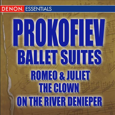 Prokofiev Ballet Suites: Romeo & Juliet; The Clown; On the River Deneper