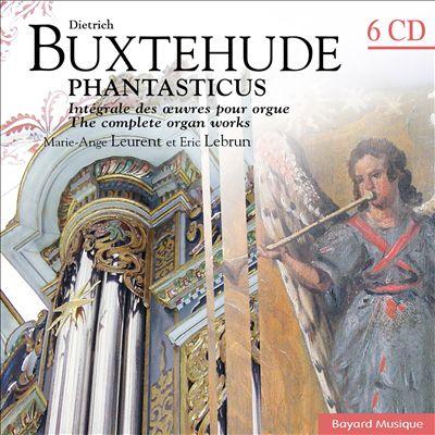Dietrich Buxtehude: Phantasticus - Intégrale des oeuvres pour orgue