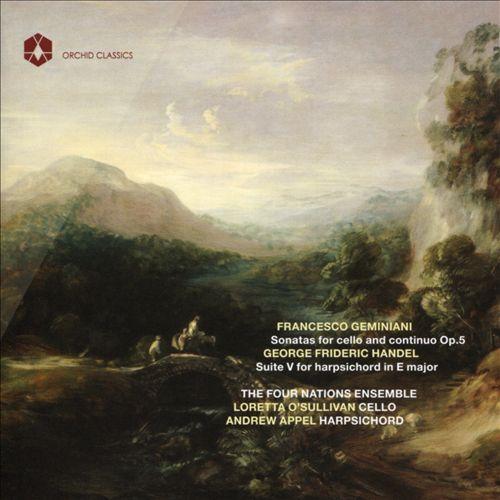 Francesco Geminiani: Sonatas for cello and continuo, Op. 5; George Frideric Handel: Suite 5 for harpsichord in E major
