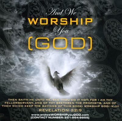 And We Worship You (God)