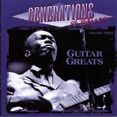 Generations of Blues, Vol. 3: Guitar Greats