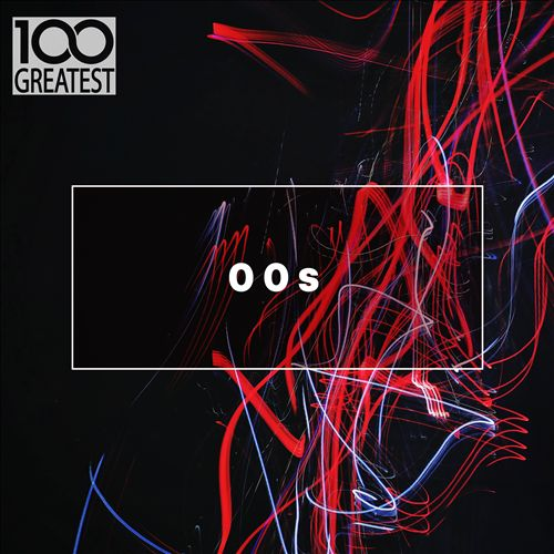 100 Greatest 00s (The Best Songs from the Decade)