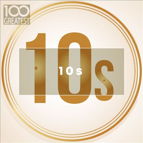 100 Greatest 10s (The Best Songs of the Last Decade)