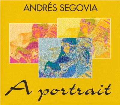 Andrés Segovia: A Portrait
