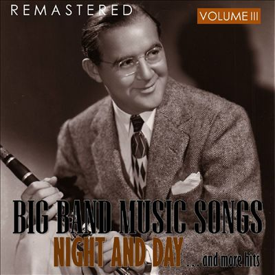 Big Band Music Songs, Vol. 3 - Night and Day... and More Hits
