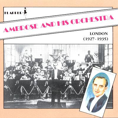 Ambrose & His Orchestra (London 1927-1935)