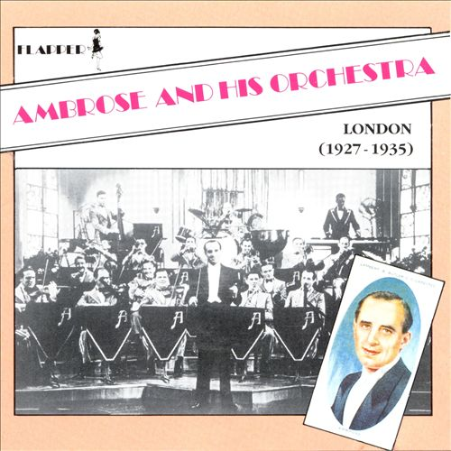 Ambrose & His Orchestra (London 1927-1935)
