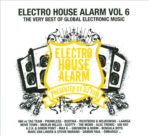 Electro House Alarm, Vol. 6: The Very Best Of Global Electronic Music