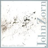 John Zorn: Music and Its Double