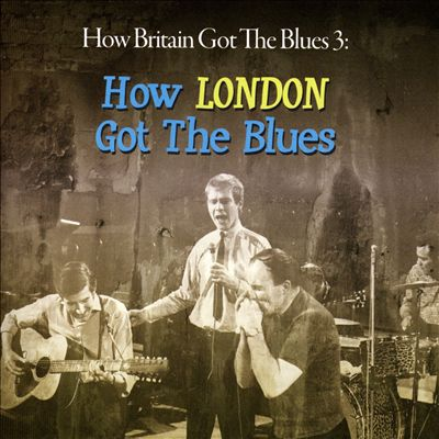 How Britain Got the Blues, Vol. 3: How London Got the Blues