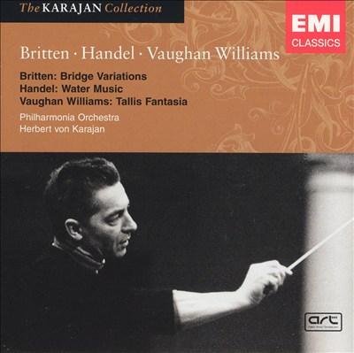 Britten: Bridge Variations; Handel: Water Music; Vaughan Williams: Tallis Fantasia