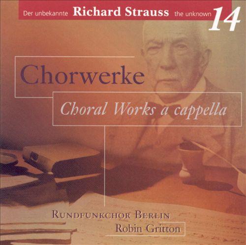 Richard Strauss: Choral Works a Capella
