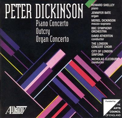 Peter Dickinson: Piano & Organ Concertos; Outcry