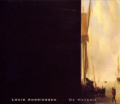 Louis Andriessen: De Materie