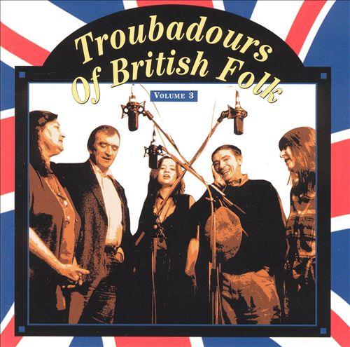 Troubadours of British Folk, Vol. 3: An Evolving Tradition