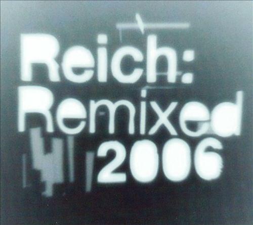 Reich: Remixed 2006