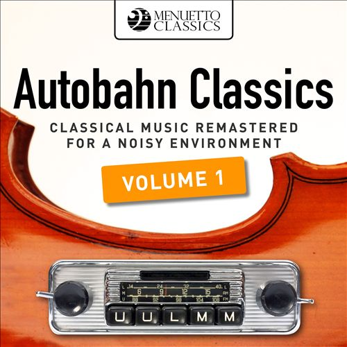 Autobahn Classics: Classical Music Remastered for a Noisy Environment, Vol. 1