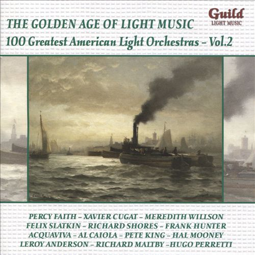 The Golden Age of Light Music: 100 Greatest American Light Orchestras, Vol. 2