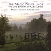 The Magic Never Ends: The Life & Works of C.S. Lewis