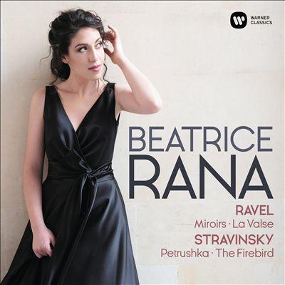Ravel: Miroirs; La Valse; Stravinsky: Petrushka; The Firebird