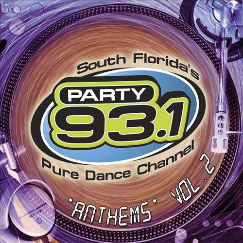 Party 93.1: South Florida's Pure Dance Channel, Vol. 2 - Anthems