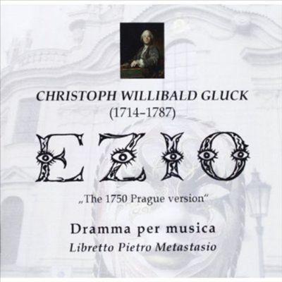 Christoph Willibald Gluck: Ezio (1750 Prague Version)