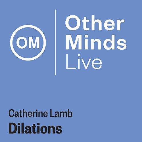 Catherine Lamb: Dilations