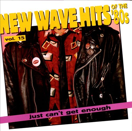 Just Can't Get Enough: New Wave Hits of the 80's, Vol. 15