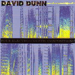 David Dunn: Four Electroacoustic Compositions