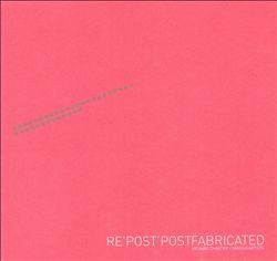 Re'Post'Postfabricated